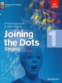 Joining the Dots Singing, Grade 1 by Alan Bullard