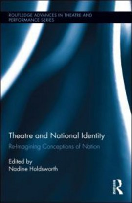 Theatre and national identity by Nadine Holdsworth
