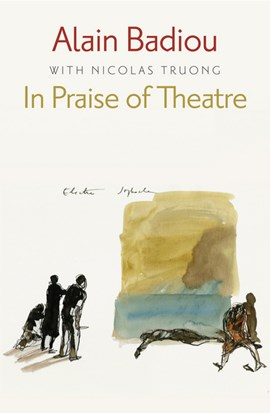 In praise of theatre by Alain Badiou