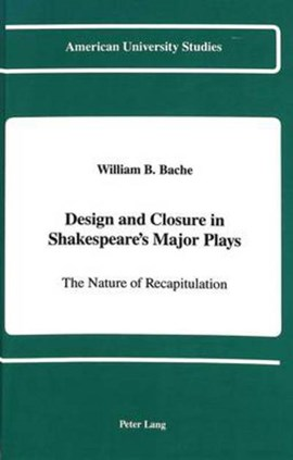 Design and closure in Shakespeare's major plays by William B Bache