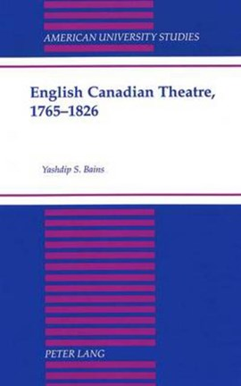 English Canadian theatre, 1765-1826 by Yashdip S Bains