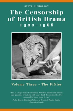 The censorship of British drama, 1900-1968. Volume 3 The fifties by Dr Steve Nicholson