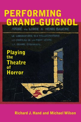 Performing Grand-Guignol by Professor Richard J. Hand