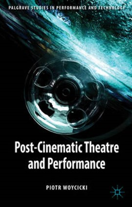 Post-cinematic theatre and performance by P. Woycicki