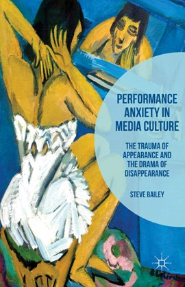 Performance anxiety in media culture by Steven Bailey