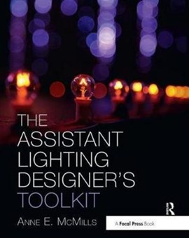 The assistant lighting designer's toolkit by Anne E McMills