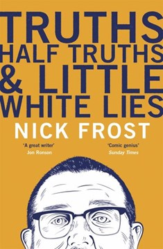 Truths, half truths and little white lies by Nick Frost
