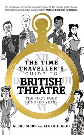 The time traveller's guide to British theatre by Aleks Sierz