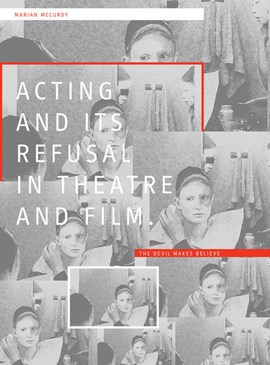 Acting and its refusal in theatre and film by Marian McCurdy