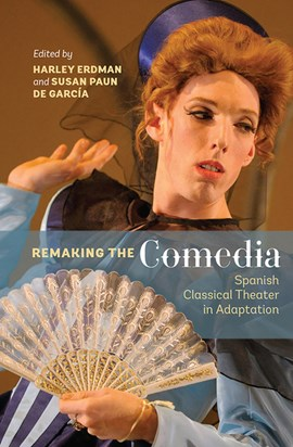 Remaking the comedia by Harley Erdman