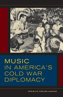 Music in America's cold war diplomacy by Danielle Fosler-Lussier