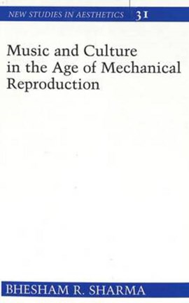 Music and culture in the age of mechanical reproduction by Bhesham R Sharma