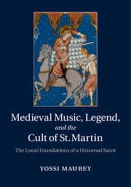 Medieval music, legend, and the cult of St. Martin by Yossi Maurey