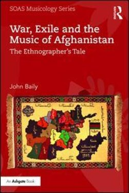 War, exile and the music of Afghanistan by John Baily