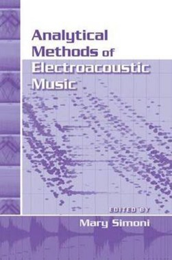 Analytical methods of electroacoustic music by Mary Simoni