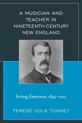 A musician and teacher in nineteenth century New England by Terese Volk Tuohey