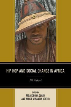 Hip Hop and Social Change in Africa by Msia Kibona Clark