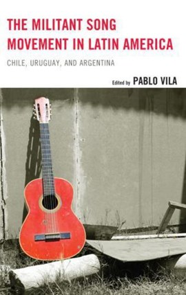 The militant song movement in Latin America by Pablo Vila