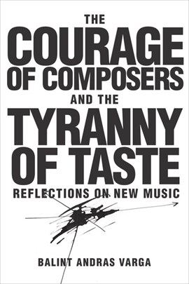 The courage of composers and the tyranny of taste by Bálint András Varga