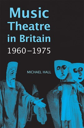 Music theatre in Britain, 1960-1975 by Michael Hall
