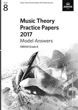 Music Theory Practice Papers 2017 Model Answers, ABRSM Grade 8 by ABRSM