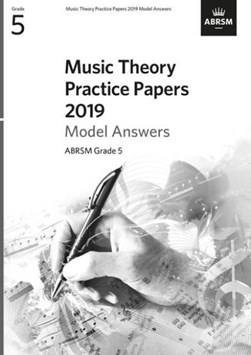 Music Theory Practice Papers 2019 Model Answers, ABRSM Grade 5 by ABRSM