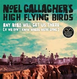 Noel Gallagher's High Flying Birds - any road will get us there (if we don't know where we're going by Noel Gallagher