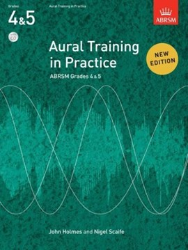 Aural training in practice. ABRSM grades 4 & 5 by John Holmes