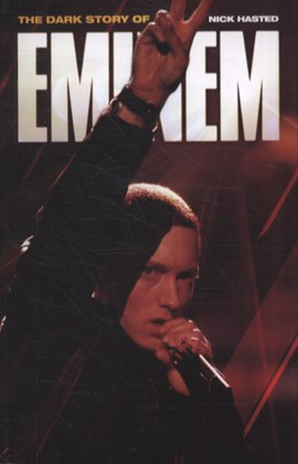 The dark story of Eminem by Nick Hasted