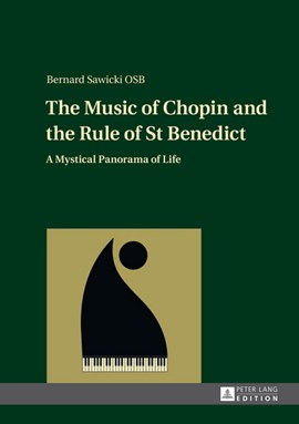 The Music of Chopin and the Rule of St Benedict by Bernard Sawicki