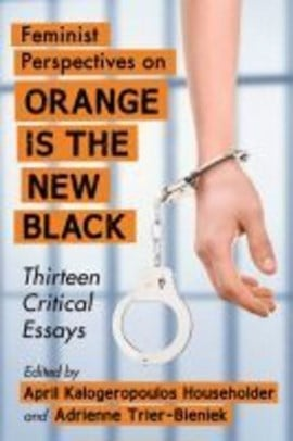 Feminist perspectives on Orange is the new black by April Kalogeropoulos Householder