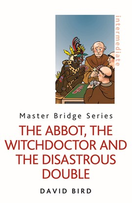 The Abbot, the witchdoctor and the disastrous double by David Bird