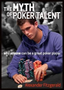 The Myth of Poker Talent by Alexander Fitzgerald