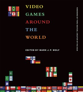 Video games around the world by Mark J. P Wolf