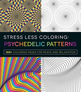 Stress Less Coloring - Psychedelic Patterns by Adams Media