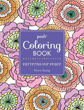 Posh Adult Coloring Book: Patterns for Peace by Flora Chang