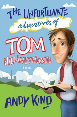 The unfortunate adventures of Tom Hillingthwaite by Mr Andy Kind