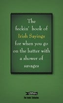 The feckin' book of Irish sayings for when you go on the batter with a shower of savages