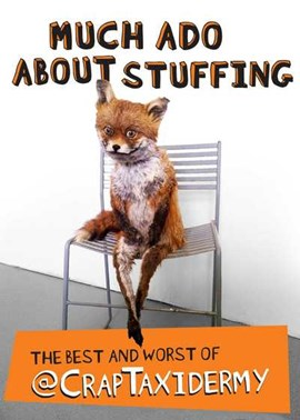 Much ado about stuffing by @CrapTaxidermy