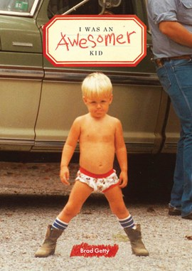 I was an awesomer kid by Brad Getty