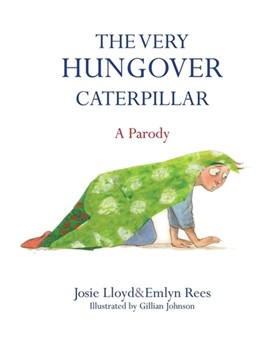 The very hungover caterpillar by Joanna Rees