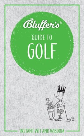 Bluffer's guide to golf by Adam Ruck