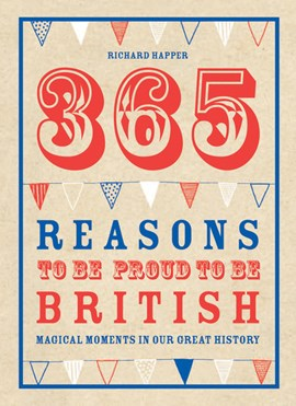 365 reasons to be proud to be British by Richard Happer
