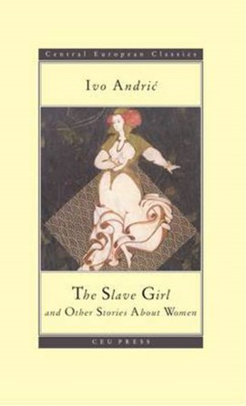 The Slave Girl and Other Stories about Women by Ivo Andric