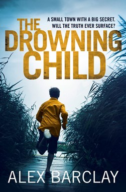 The drowning child by Alex Barclay
