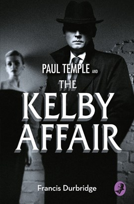 Paul Temple and the Kelby affair by Francis Durbridge