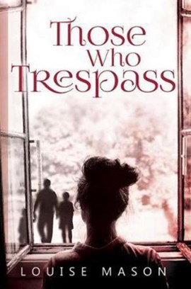 Those who trespass by Louise Mason