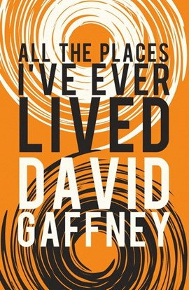 All the places I've ever lived by David Gaffney
