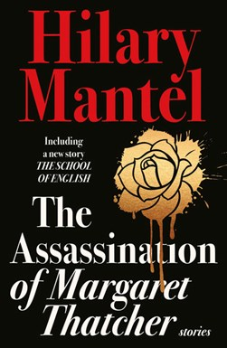 The assassination of Margaret Thatcher and other stories by Hilary Mantel