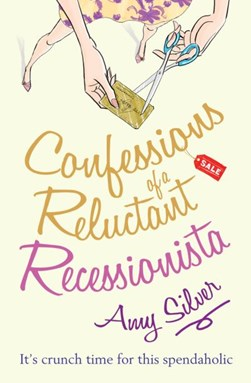 Confessions of a reluctant recessionista by Amy Silver